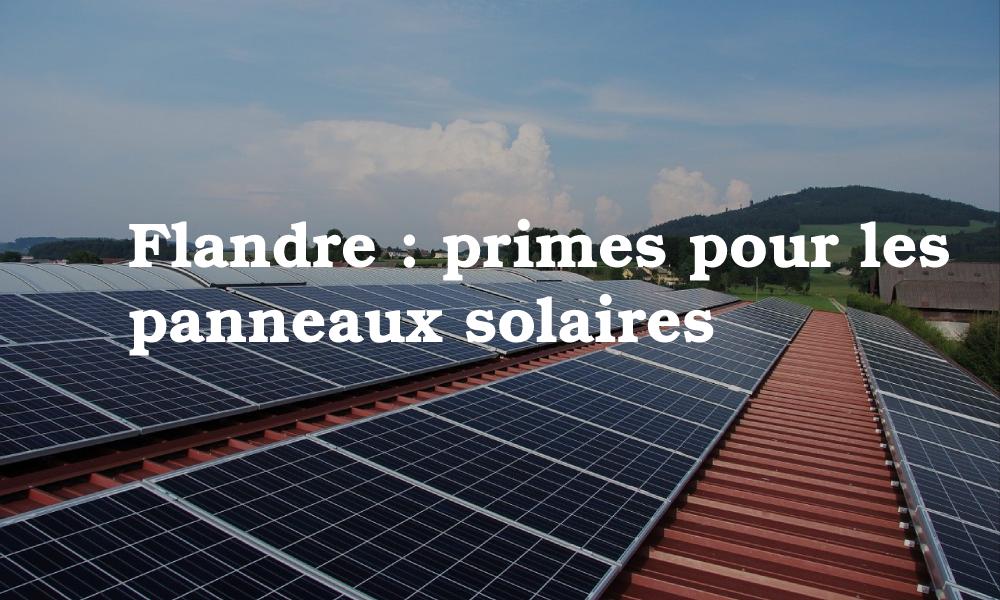 Quelle prime pour vos panneaux solaires en Flandres? Voici les montants pour 2021